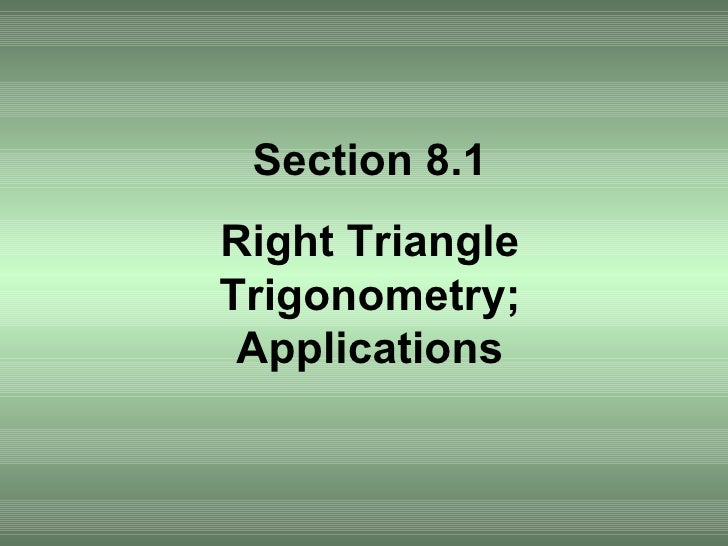 Section 8.1 Right Triangle Trigonometry; Applications