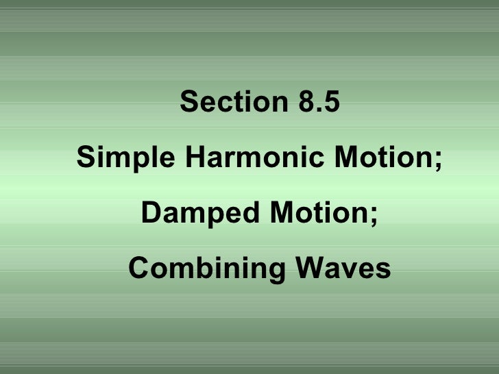Section 8.5 Simple Harmonic Motion; Damped Motion; Combining Waves
