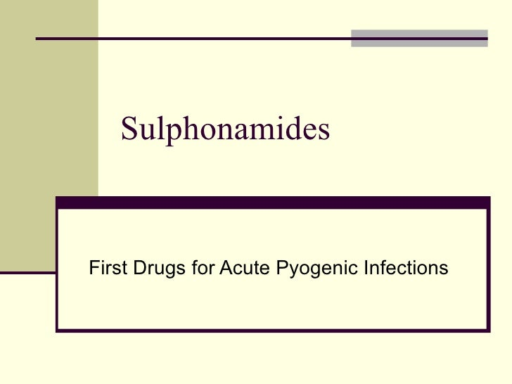 Sulphonamides  First Drugs for Acute Pyogenic Infections