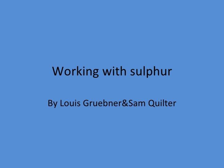 Working with sulphur By Louis Gruebner&Sam Quilter