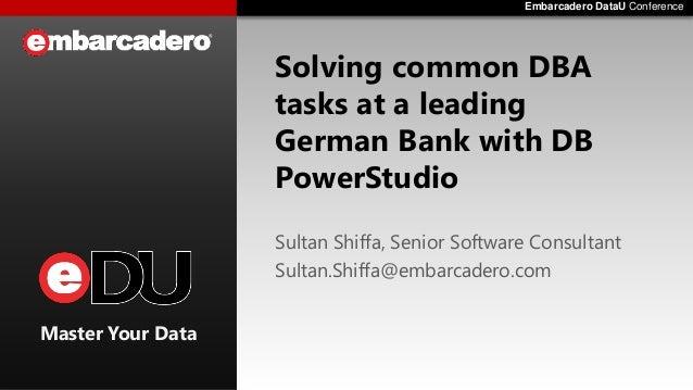 Embarcadero DataU ConferenceEmbarcadero DataU Conference Master Your Data Solving common DBA tasks at a leading German Ban...
