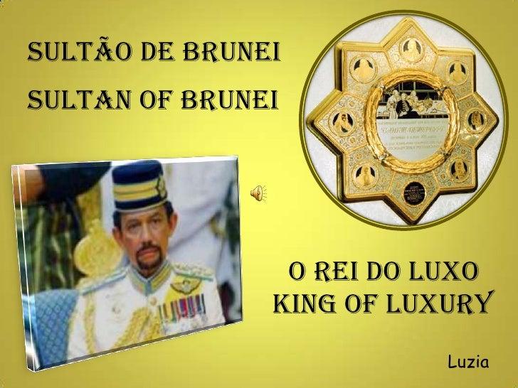SULTÃO DE BRUNEI<br />SULTAN OF BRUNEI<br />O REI DO LUXO<br />KING OF LUXURY<br />Luzia<br />
