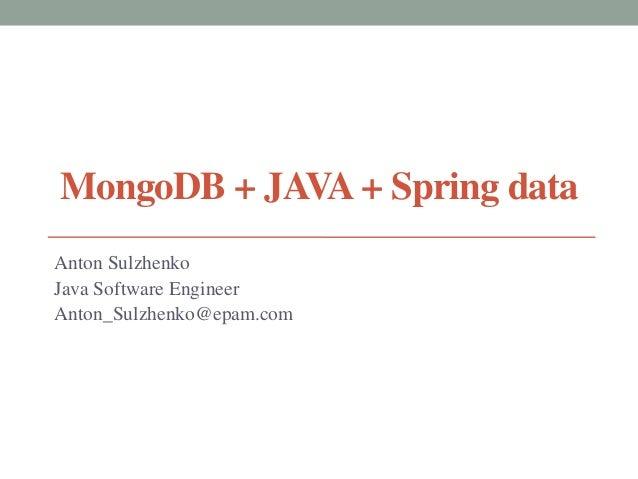 MongoDB + JAVA + Spring dataAnton SulzhenkoJava Software EngineerAnton_Sulzhenko@epam.com