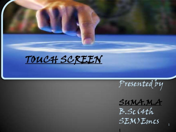 Touch Screen - by Suma