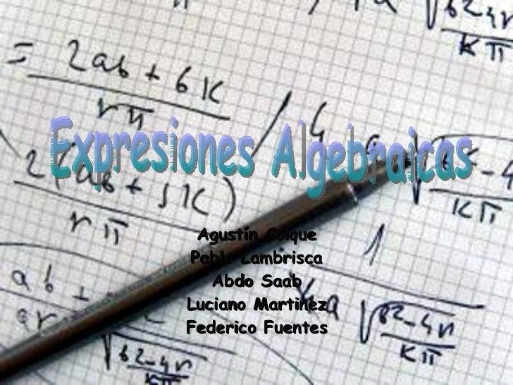 Agustín Colque Pablo Lambrisca Abdo Saab Luciano Martinez Federico Fuentes Expresiones Algebraicas