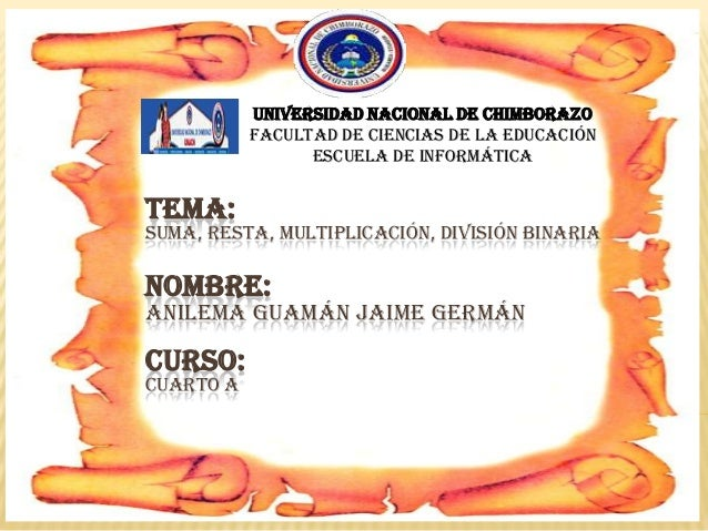 TEMA:SUMA, RESTA, MULTIPLICACIÓN, DIVISIÓN BINARIANOMBRE:ANILEMA GUAMÁN JAIME GERMÁNCURSO:CUARTO AUniversidad nacional de ...