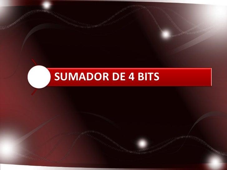 SUMADOR DE 4 BITS