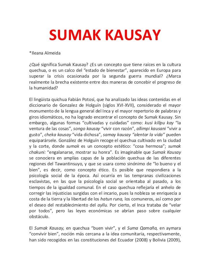 SUMAK KAUSAY*Ileana Almeida¿Qué significa Sumak Kausay? ¿Es un concepto que tiene raíces en la culturaquechua, o es un cal...
