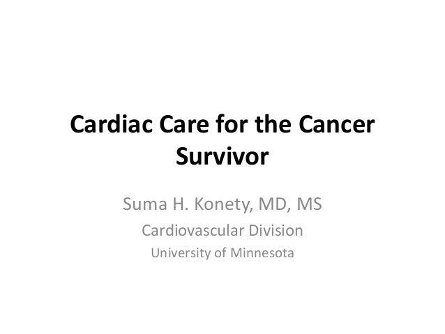 Cardiac Care for the Cancer         Survivor    Suma H. Konety, MD, MS      Cardiovascular Division       University of Mi...
