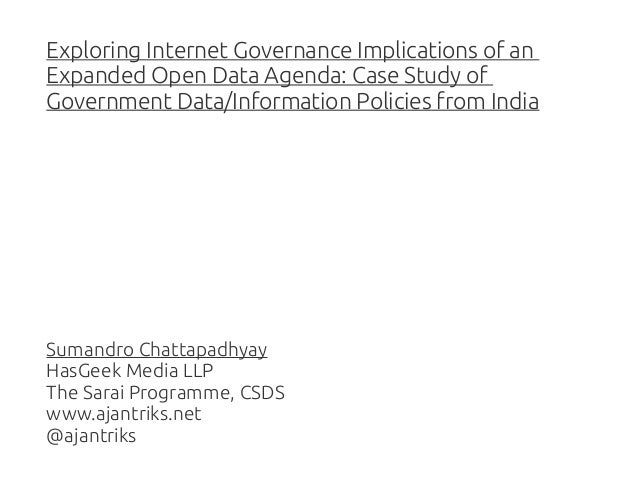 exploring internet governance implications of an expanded open data agenda: case study of government data/information policies from india // internet governance forum 2013 // bali