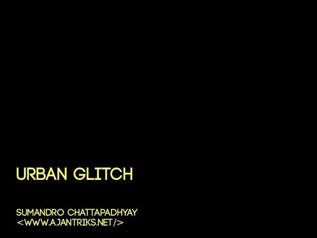 Urban Glitch // PechaKucha Night, Delhi // 31.01.2013