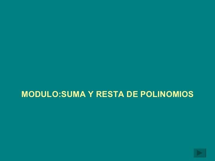 MODULO:SUMA Y RESTA DE POLINOMIOS
