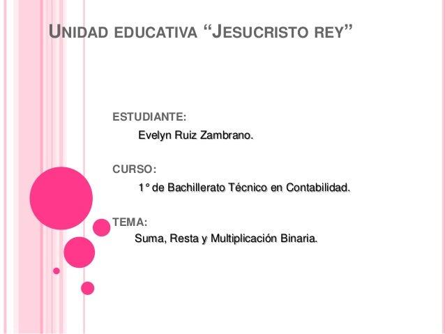 """UNIDAD EDUCATIVA """"JESUCRISTO REY""""      ESTUDIANTE:           Evelyn Ruiz Zambrano.      CURSO:           1° de Bachillerat..."""