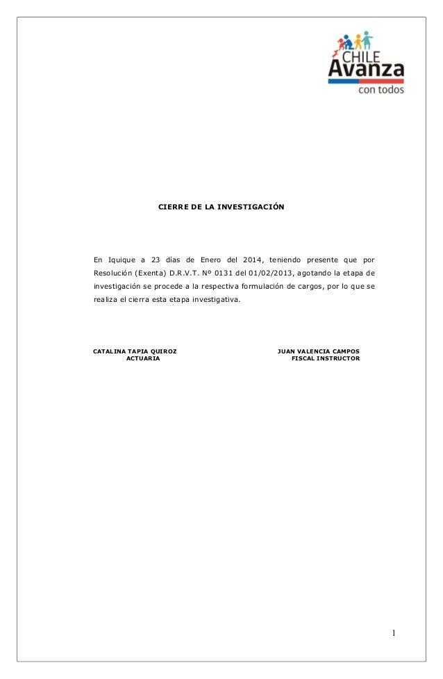 CIERRE DE LA INVESTIGACIÓN  En Iquique a 23 días de Enero del 2014, teniendo presente que por Resolución (Exenta) D.R.V.T....