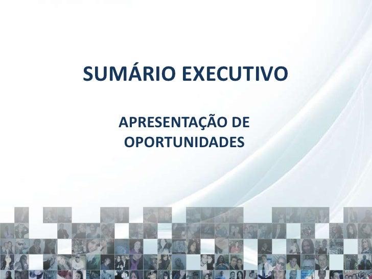 SUMÁRIO EXECUTIVO<br />APRESENTAÇÃO DE OPORTUNIDADES<br />
