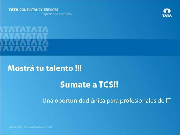 Mostrá tu talento !!!<br />Sumate a TCS!!<br />Unaoportunidadúnicaparaprofesionales de IT<br />
