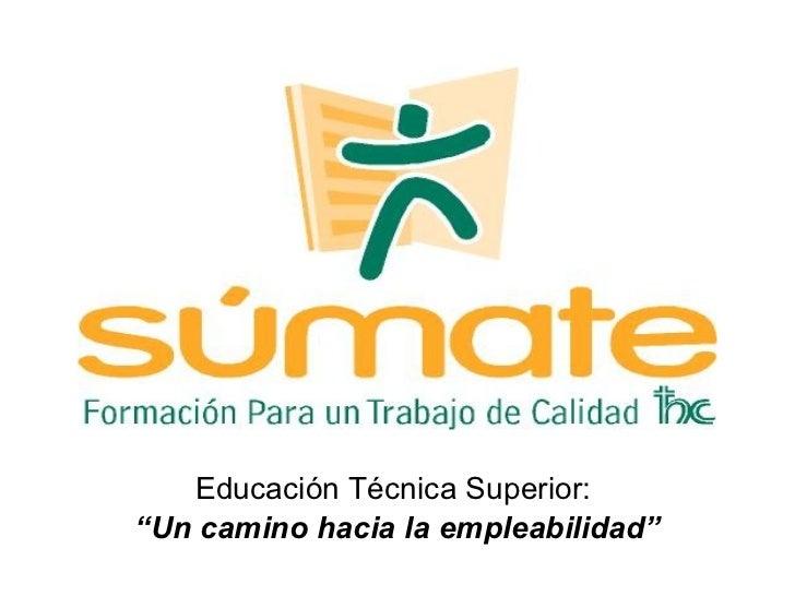 """Educación Técnica Superior:  """" Un camino hacia la empleabilidad"""""""