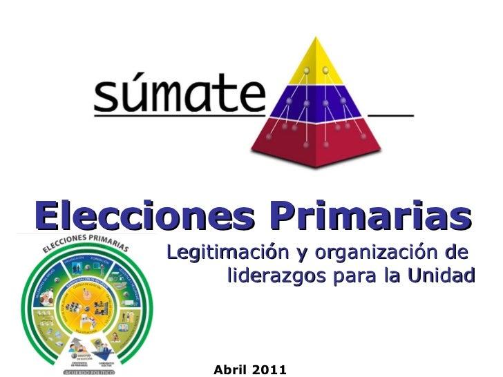 Elecciones Primarias Abril 2011 Legitimación y organización de  liderazgos para la Unidad