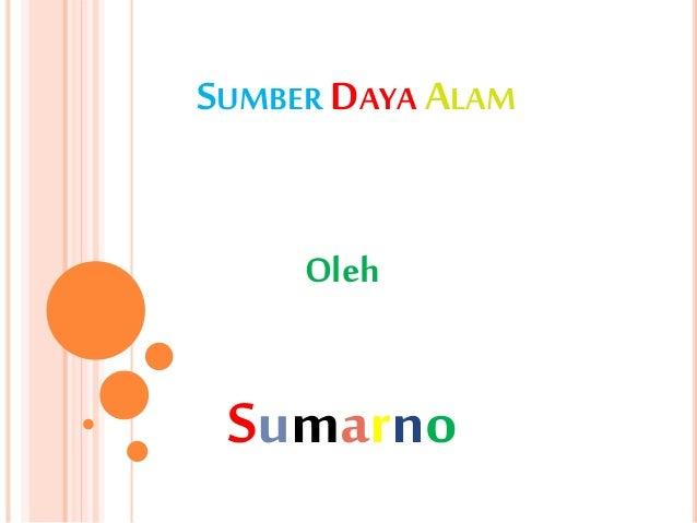 SUMBER DAYA ALAM Oleh Sumarno