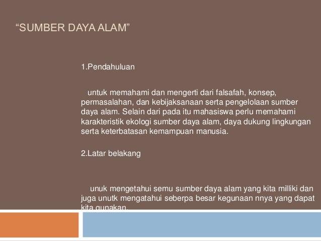 """SUMBER DAYA ALAM"" 1.Pendahuluan untuk memahami dan mengerti dari falsafah, konsep, permasalahan, dan kebijaksanaan serta ..."