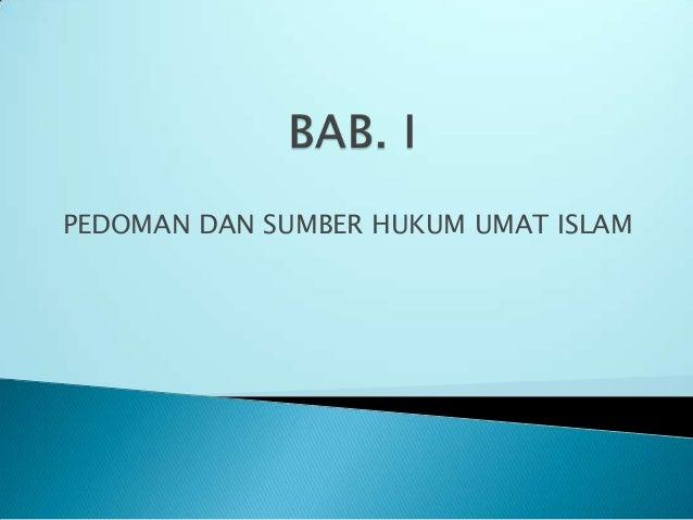 PEDOMAN DAN SUMBER HUKUM UMAT ISLAM