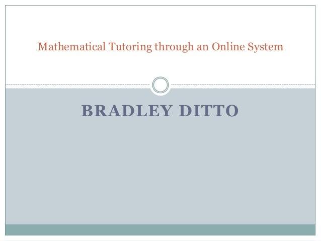 BRADLEY DITTOMathematical Tutoring through an Online System