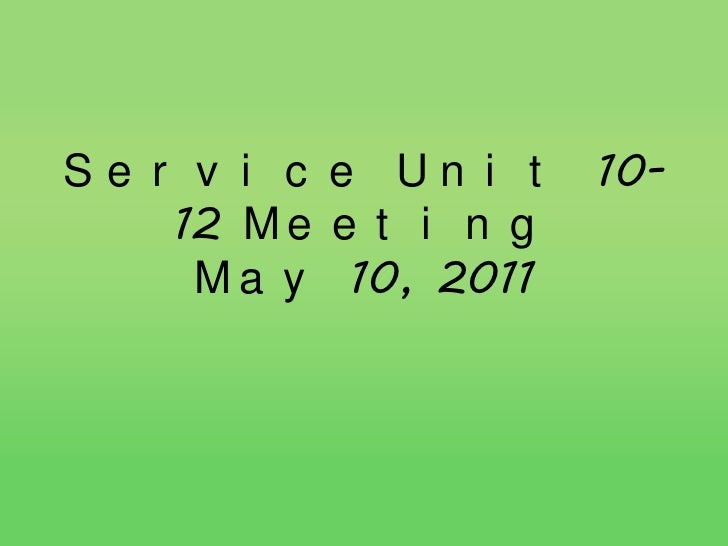 Service Unit 10-12 MeetingMay 10, 2011<br />