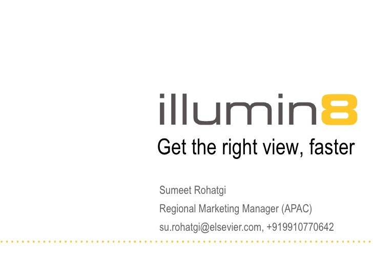 Sumeet Rohatgi Regional Marketing Manager (APAC) su.rohatgi@elsevier.com, +919910770642 Get the right view, faster