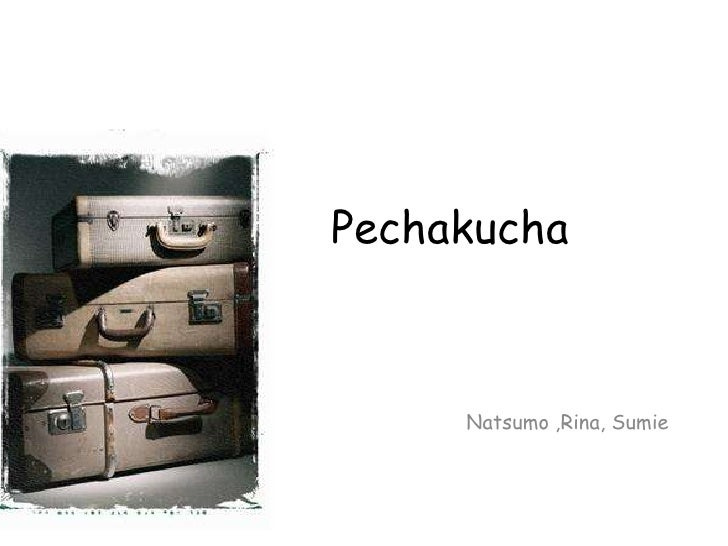 Sumie, Natsumo, Rina Pechakucha