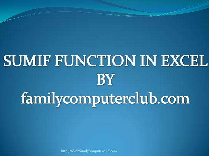 SUMIF FUNCTION IN EXCEL<br />BY<br />familycomputerclub.com<br />http://www.familycomputerclub.com<br />