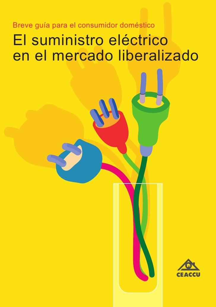 Breve guía para el consumidor domésticoEl suministro eléctricoen el mercado liberalizado