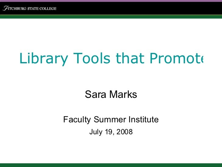 Library Tools that Promote Information Literacy Sara Marks Faculty Summer Institute July 19, 2008