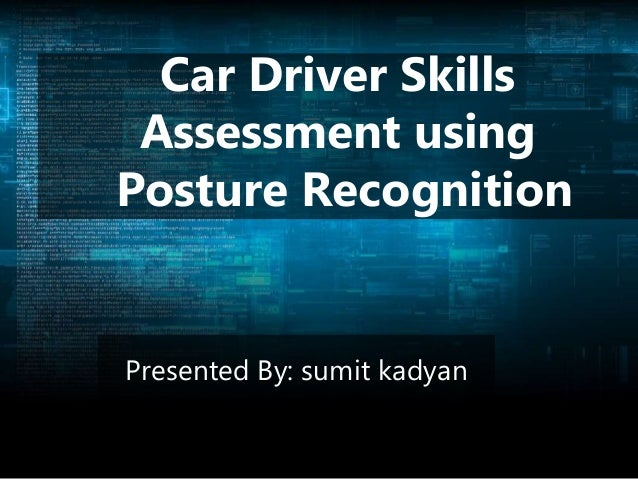 Car Driver Skills Assessment using Posture Recognition Presented By: sumit kadyan