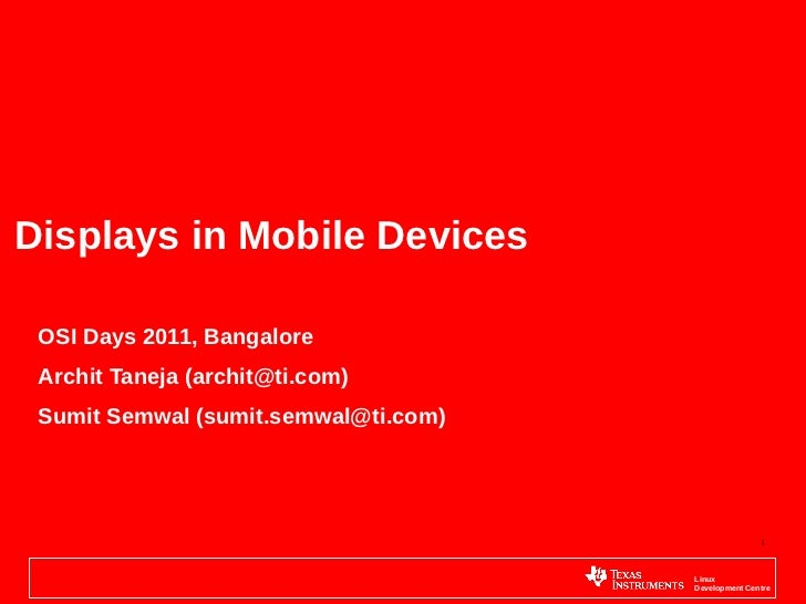 Displays in Mobile Devices OSI Days 2011, Bangalore Archit Taneja (archit@ti.com) Sumit Semwal (sumit.semwal@ti.com)      ...