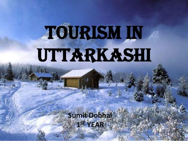 TOURISM IN UTTARKASHI Sumit Dobhal 1ST YEAR