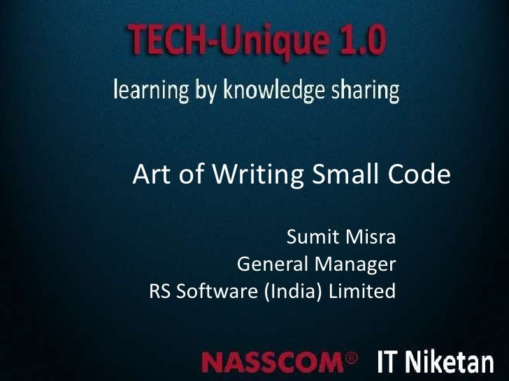 Art of Writing Small Code                Sumit Misra          General Manager RS Software (India) Limited