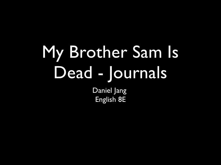 My Brother Sam Is Dead - Journals <ul><li>Daniel Jang  </li></ul><ul><li>English 8E </li></ul>