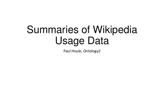 Summaries of Wikipedia Usage Data Paul Houle, Ontology2