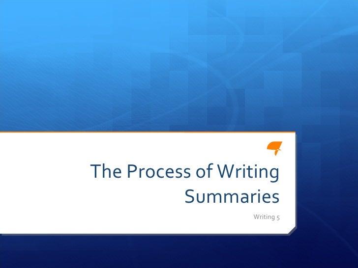 The Process of Writing Summaries Writing 5