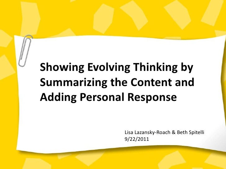 Showing Evolving Thinking by<br />Summarizing the Content and<br />Adding Personal Response <br />Lisa Lazansky-Roach & Be...