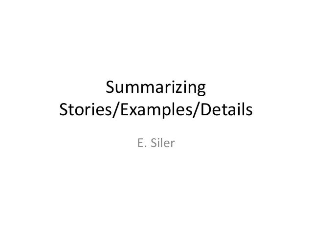Summarizing Stories/Examples/Details E. Siler
