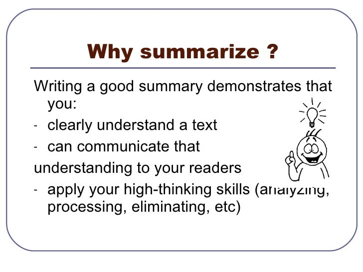 summarize an essay There are two basic types of summaries: a reader summary, that you compose to develop a better understanding of what you have read, or a summary essay, which is written for others and is an overview of an original text the point of writing a summary essay is to convey an understanding of the essence.
