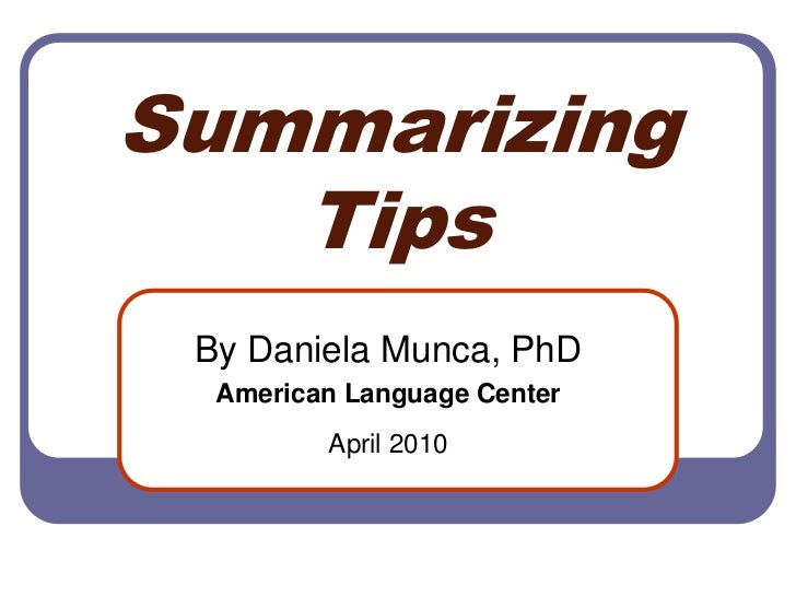 Summarizing Tips<br />By Daniela Munca, PhD <br />American Language Center<br />April 2010<br />