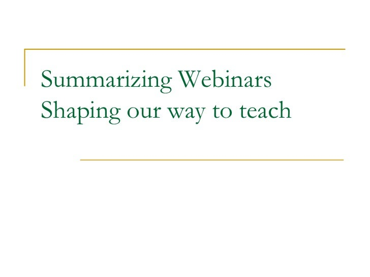 Summarizing WebinarsShaping our way to teach<br />