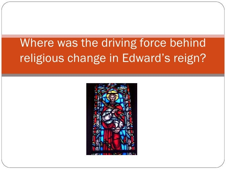 Where was the driving force behind religious change in Edward's reign?