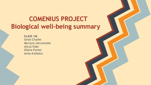 COMENIUS PROJECT Biological well-being summary CLASS 1M Gosia Chyćko Martyna Janczewska Alicja Sidor Oliwia Poniat Anita K...
