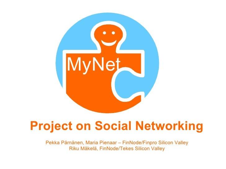 Project on Social Networking Pekka Pärnänen, Maria Pienaar – FinNode/Finpro Silicon Valley Riku M ä kel ä , FinNode/Tekes ...