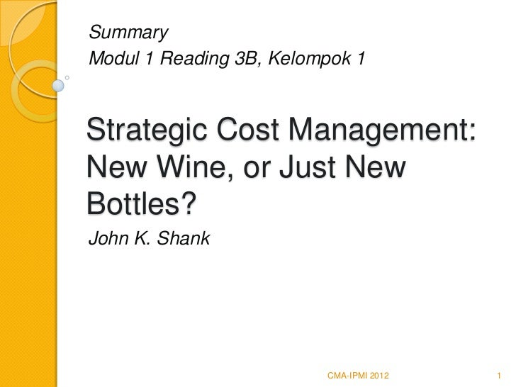 SummaryModul 1 Reading 3B, Kelompok 1Strategic Cost Management:New Wine, or Just NewBottles?John K. Shank                 ...