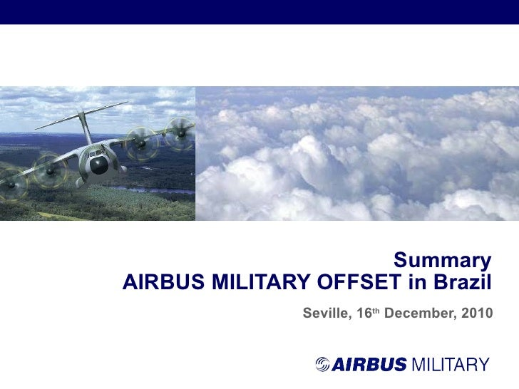 Seville, 16 th  December, 2010 Summary AIRBUS MILITARY OFFSET in Brazil