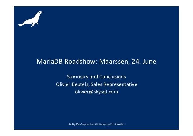 ©  SkySQL  Corpora-on  Ab.  Company  Confiden-al.   MariaDB  Roadshow:  Maarssen,  24.  June   Summar...